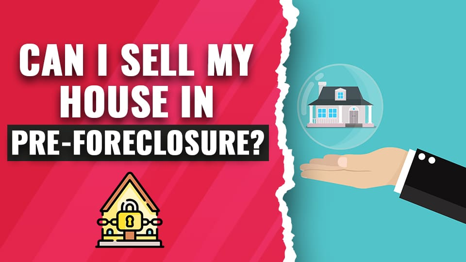 Can I Sell My House During Foreclosu