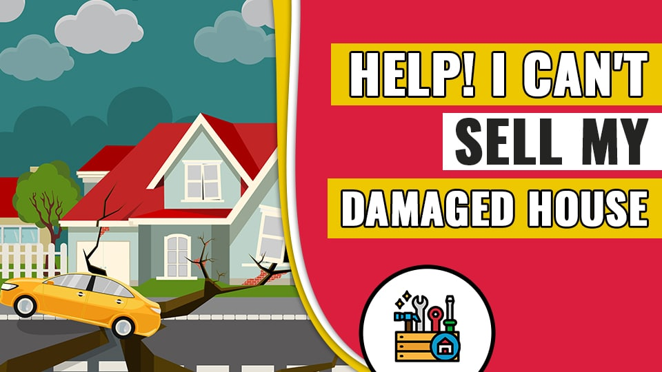 Help I Cant Sell My Damaged House